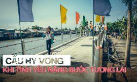 Cầu Hy Vọng đem niềm vui đến cho người dân miền Tây